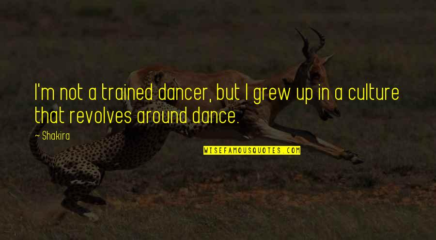Culture And Dance Quotes By Shakira: I'm not a trained dancer, but I grew