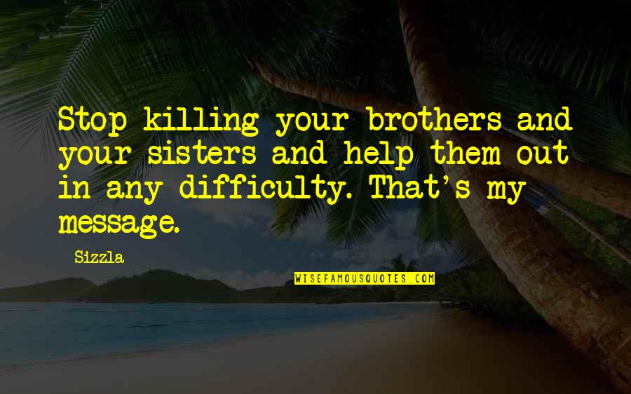 Culture And Dance Quotes By Sizzla: Stop killing your brothers and your sisters and