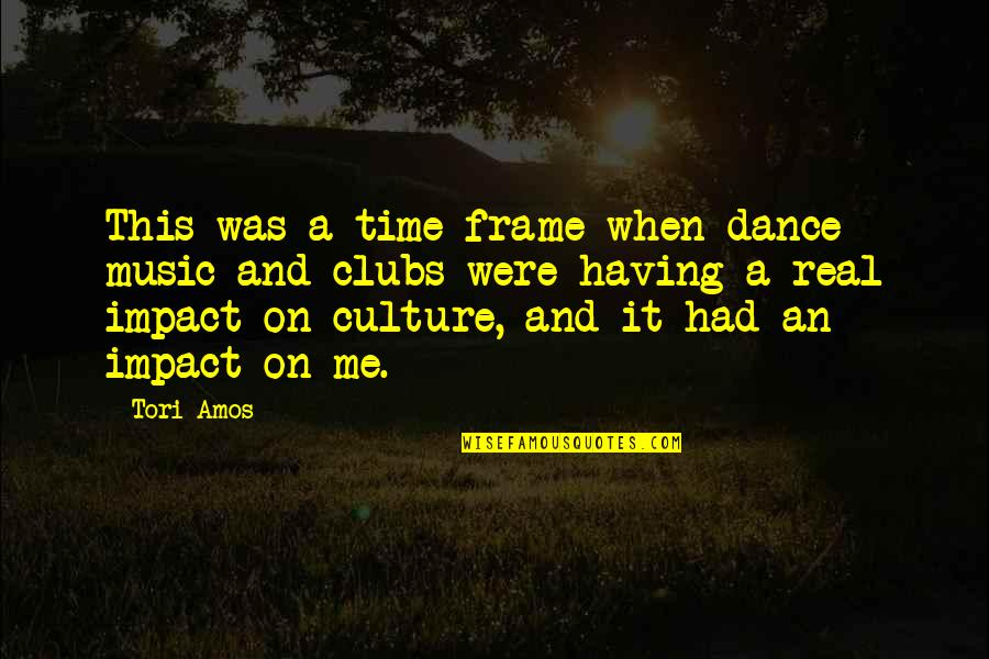 Culture And Dance Quotes By Tori Amos: This was a time frame when dance music