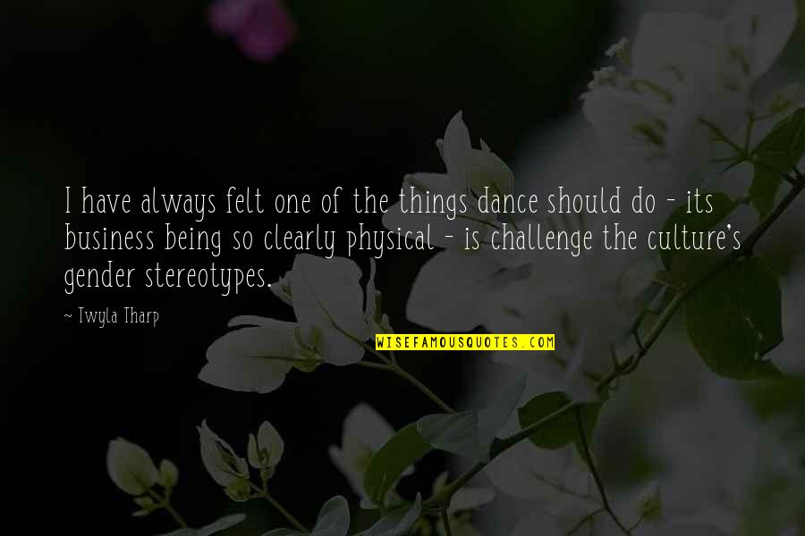 Culture And Dance Quotes By Twyla Tharp: I have always felt one of the things