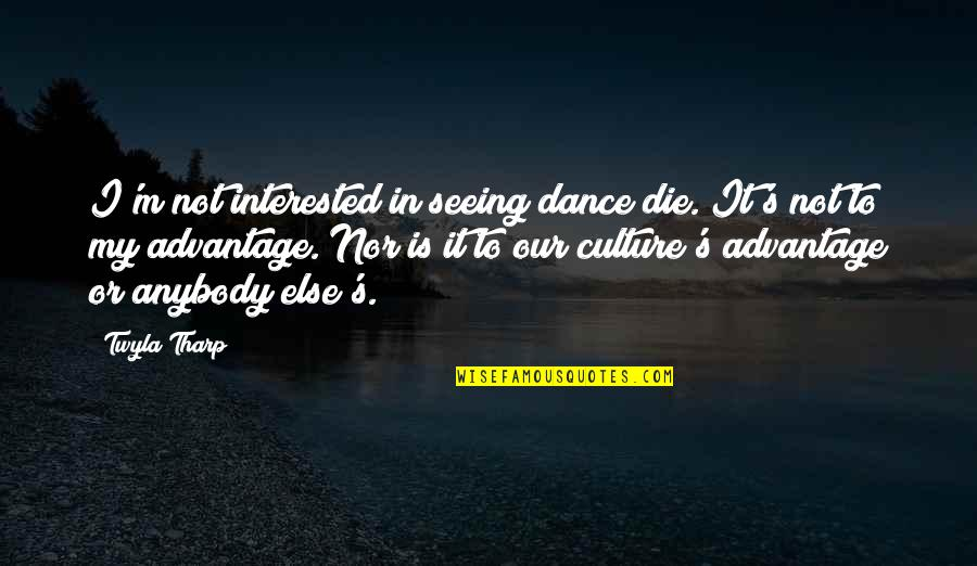 Culture And Dance Quotes By Twyla Tharp: I'm not interested in seeing dance die. It's