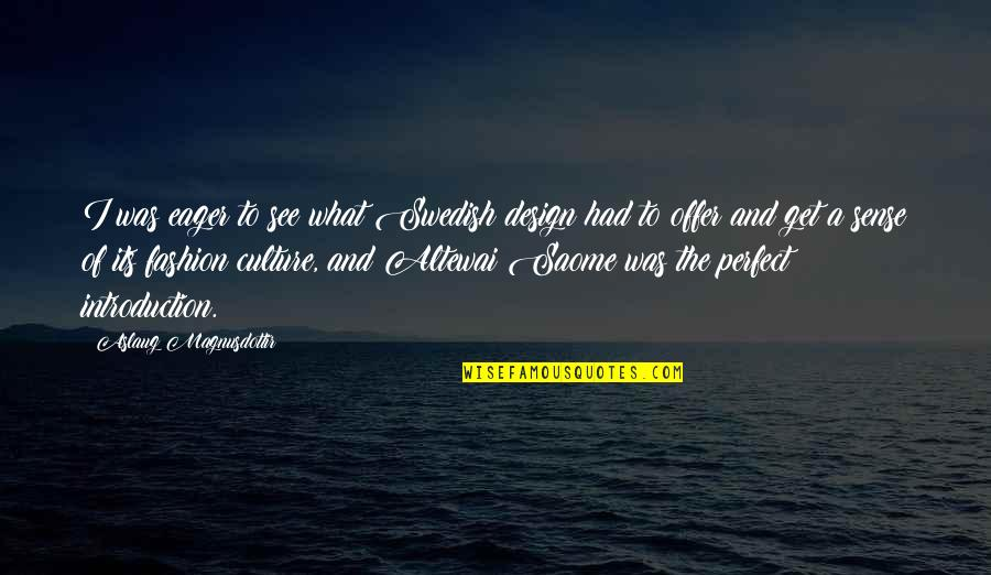 Culture And Fashion Quotes By Aslaug Magnusdottir: I was eager to see what Swedish design