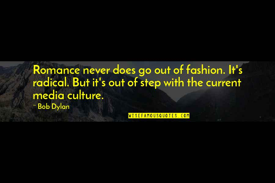 Culture And Fashion Quotes By Bob Dylan: Romance never does go out of fashion. It's