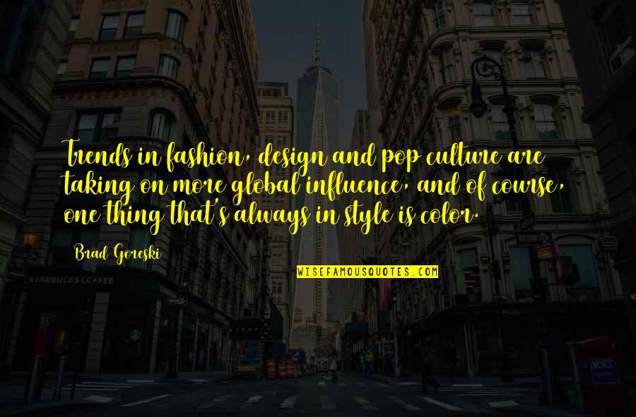 Culture And Fashion Quotes By Brad Goreski: Trends in fashion, design and pop culture are