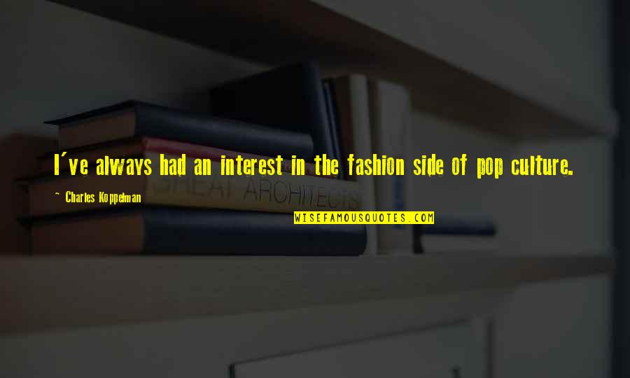 Culture And Fashion Quotes By Charles Koppelman: I've always had an interest in the fashion