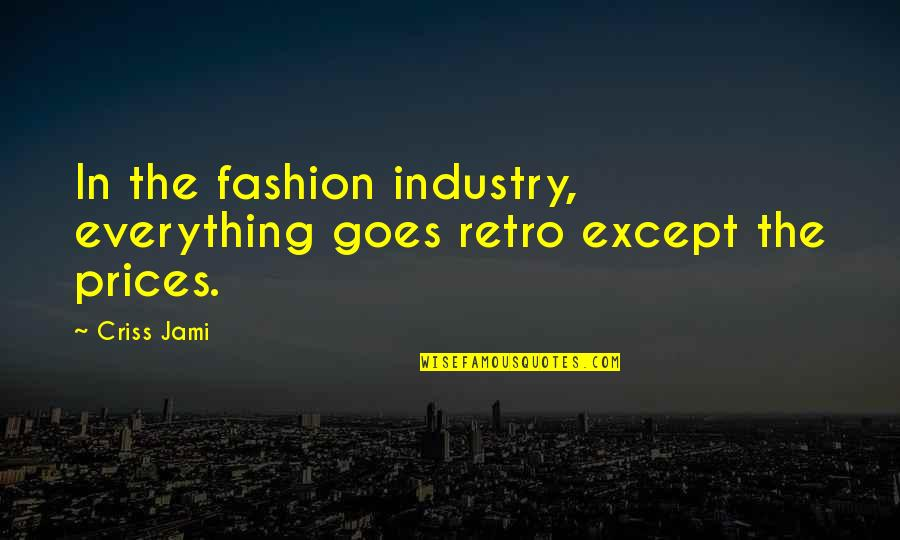 Culture And Fashion Quotes By Criss Jami: In the fashion industry, everything goes retro except