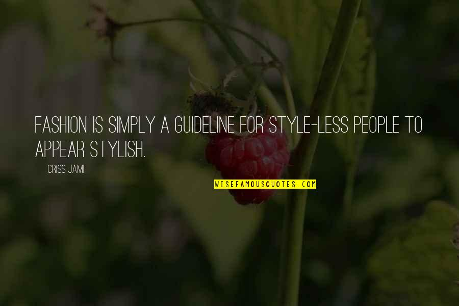 Culture And Fashion Quotes By Criss Jami: Fashion is simply a guideline for style-less people