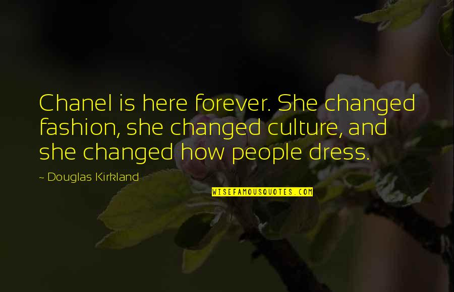 Culture And Fashion Quotes By Douglas Kirkland: Chanel is here forever. She changed fashion, she