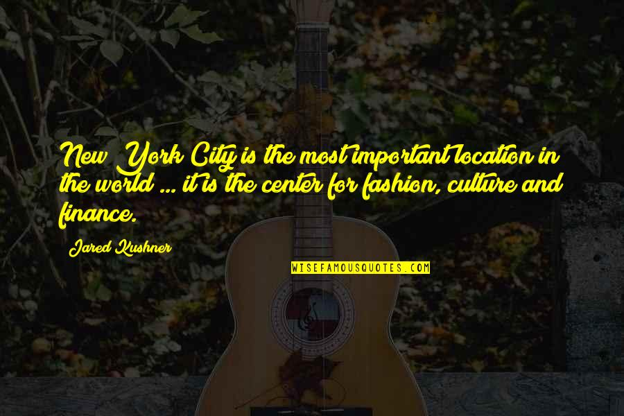 Culture And Fashion Quotes By Jared Kushner: New York City is the most important location