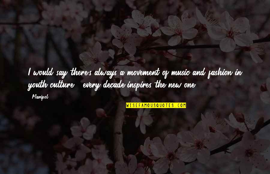 Culture And Fashion Quotes By Maripol: I would say there's always a movement of