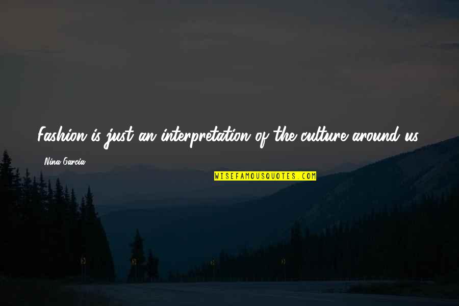 Culture And Fashion Quotes By Nina Garcia: Fashion is just an interpretation of the culture