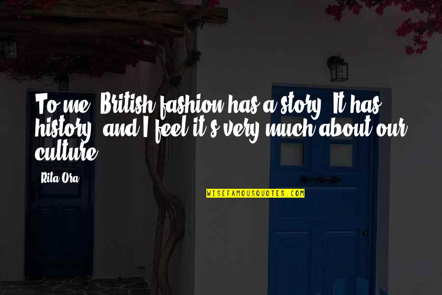 Culture And Fashion Quotes By Rita Ora: To me, British fashion has a story. It