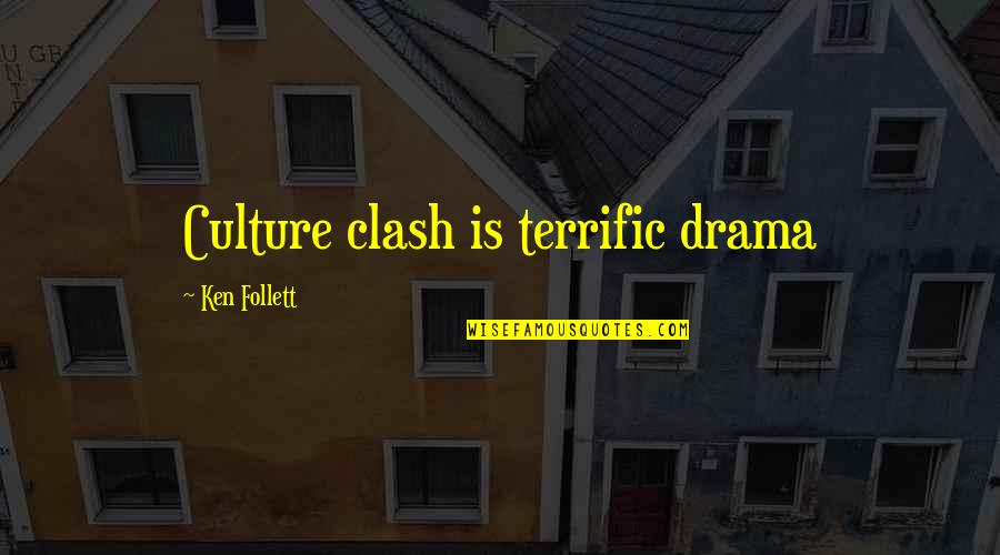 Culture Clash Quotes By Ken Follett: Culture clash is terrific drama