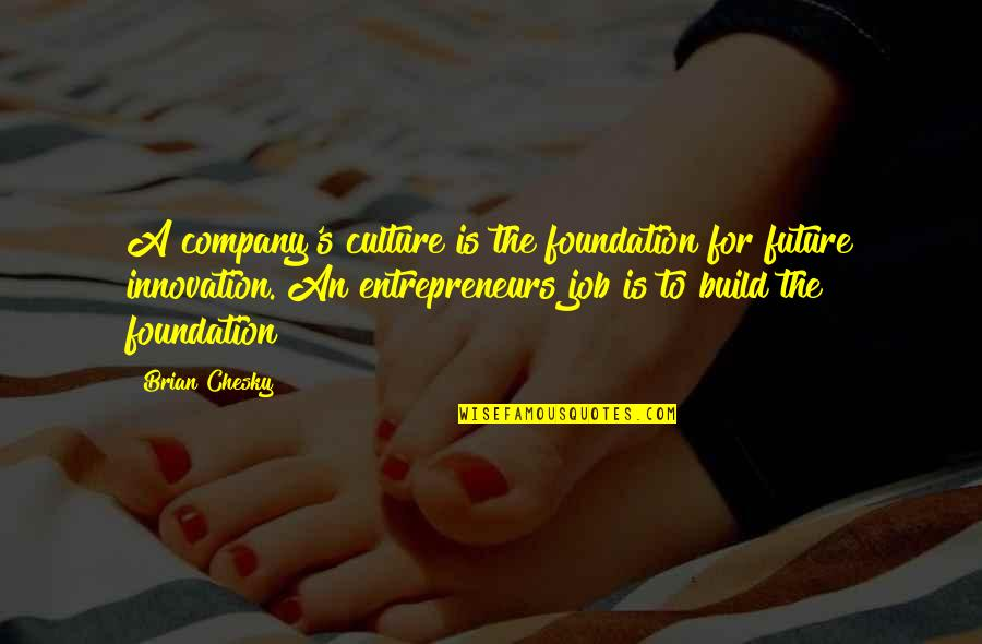Culture Of A Company Quotes By Brian Chesky: A company's culture is the foundation for future