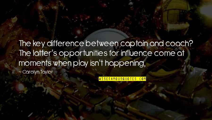 Culture Of A Company Quotes By Carolyn Taylor: The key difference between captain and coach? The