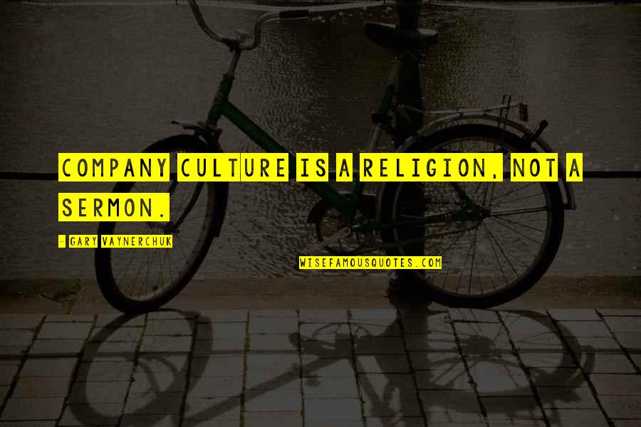 Culture Of A Company Quotes By Gary Vaynerchuk: Company culture is a religion, not a sermon.