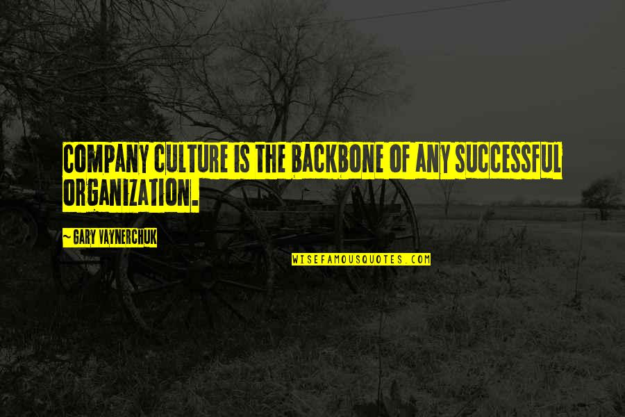Culture Of A Company Quotes By Gary Vaynerchuk: Company culture is the backbone of any successful