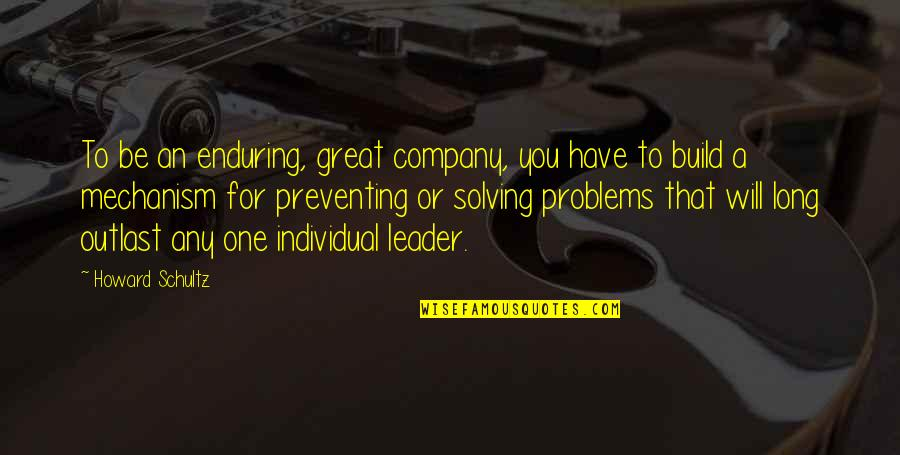 Culture Of A Company Quotes By Howard Schultz: To be an enduring, great company, you have