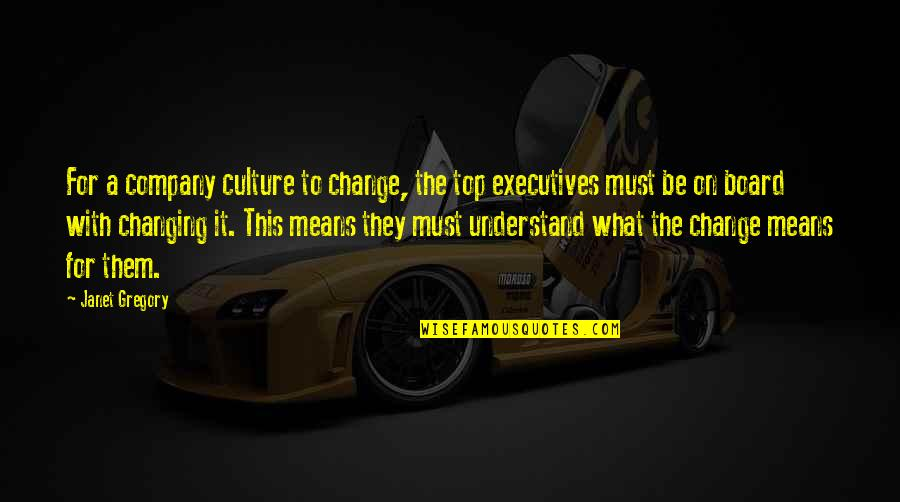 Culture Of A Company Quotes By Janet Gregory: For a company culture to change, the top
