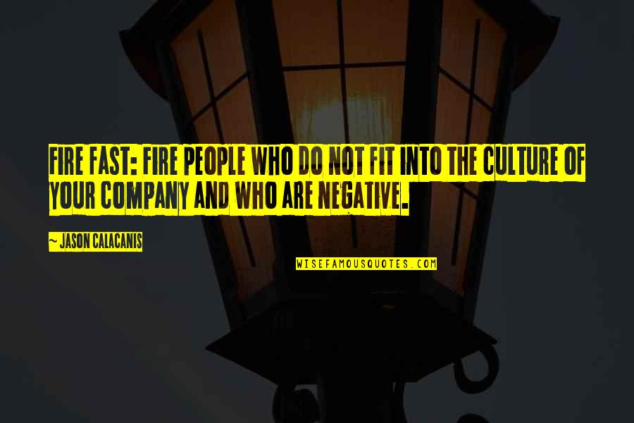 Culture Of A Company Quotes By Jason Calacanis: Fire fast: Fire people who do not fit