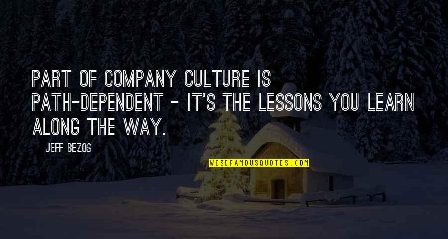 Culture Of A Company Quotes By Jeff Bezos: Part of company culture is path-dependent - it's