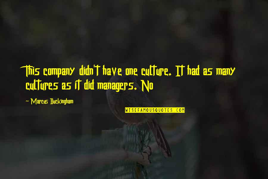 Culture Of A Company Quotes By Marcus Buckingham: This company didn't have one culture. It had
