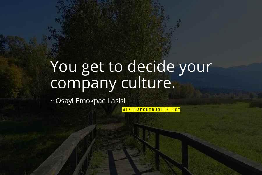 Culture Of A Company Quotes By Osayi Emokpae Lasisi: You get to decide your company culture.
