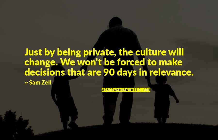 Culture Of A Company Quotes By Sam Zell: Just by being private, the culture will change.