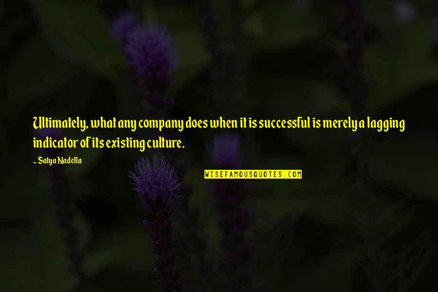 Culture Of A Company Quotes By Satya Nadella: Ultimately, what any company does when it is