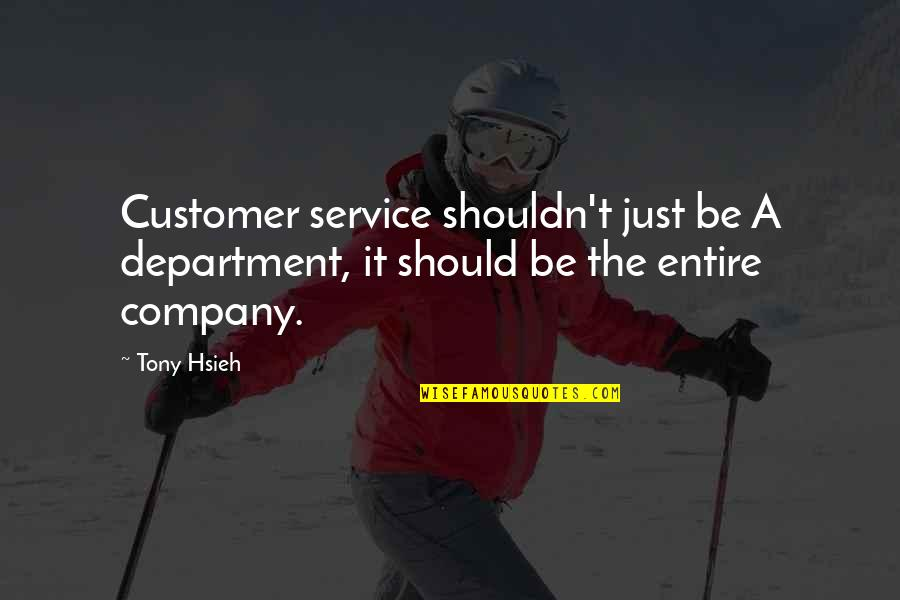 Culture Of A Company Quotes By Tony Hsieh: Customer service shouldn't just be A department, it
