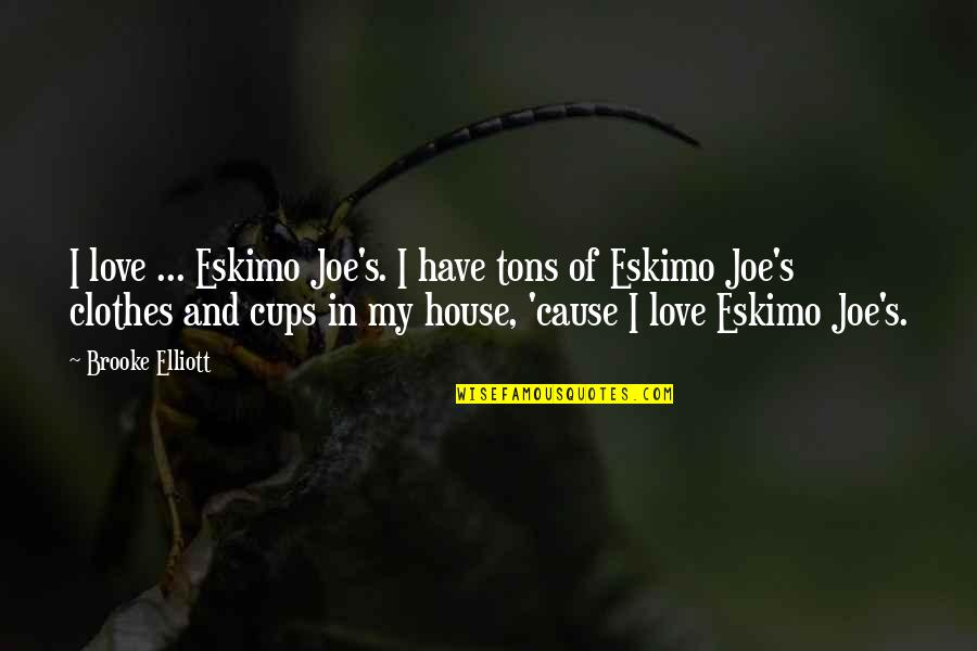 Cups And Love Quotes By Brooke Elliott: I love ... Eskimo Joe's. I have tons