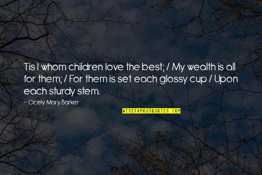 Cups And Love Quotes By Cicely Mary Barker: Tis I whom children love the best; /