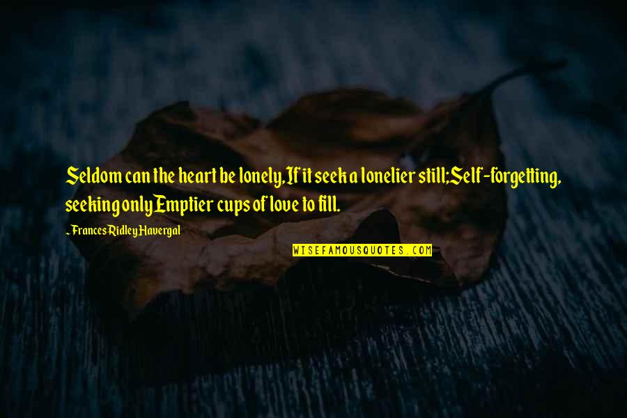 Cups And Love Quotes By Frances Ridley Havergal: Seldom can the heart be lonely,If it seek