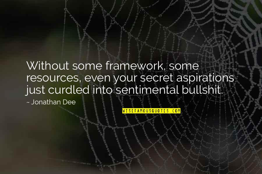Curdled Quotes By Jonathan Dee: Without some framework, some resources, even your secret