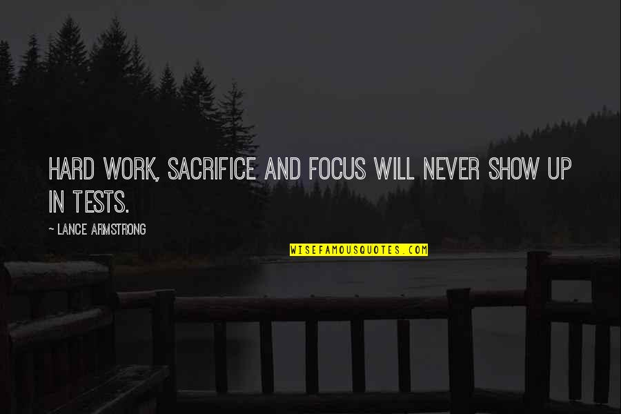 Curdled Quotes By Lance Armstrong: Hard work, sacrifice and focus will never show