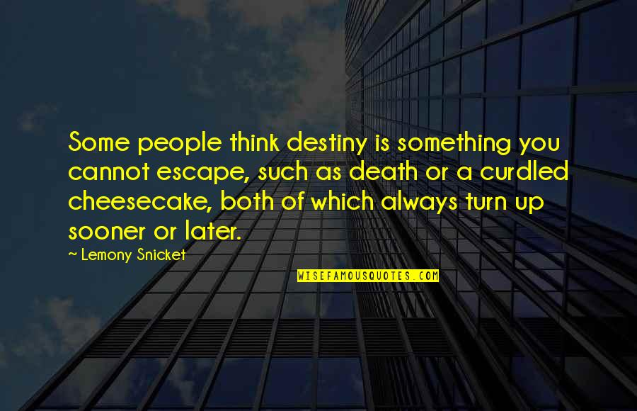 Curdled Quotes By Lemony Snicket: Some people think destiny is something you cannot