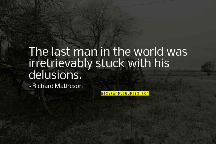 Curdled Quotes By Richard Matheson: The last man in the world was irretrievably