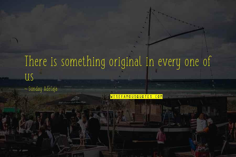 Curdled Quotes By Sunday Adelaja: There is something original in every one of