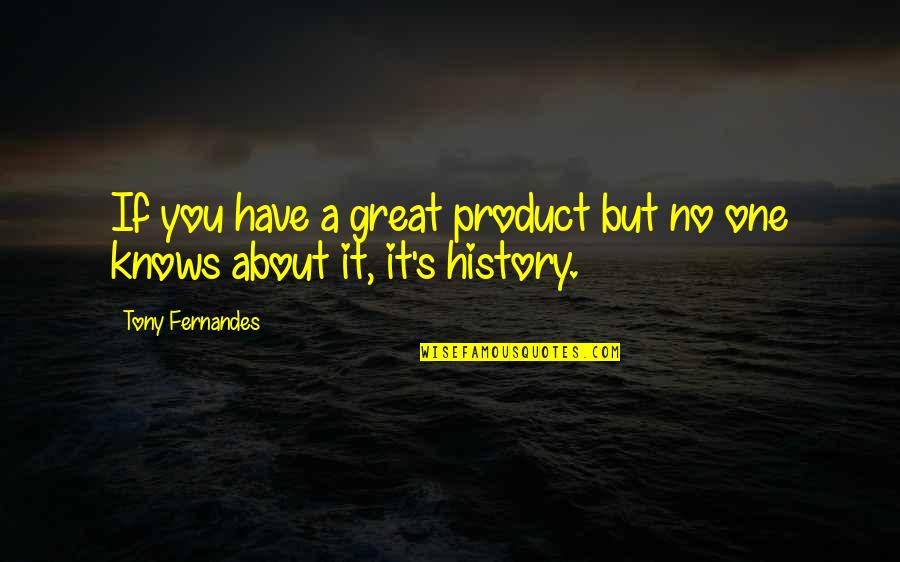 Curdled Quotes By Tony Fernandes: If you have a great product but no