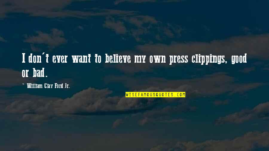 Curdled Quotes By William Clay Ford Jr.: I don't ever want to believe my own