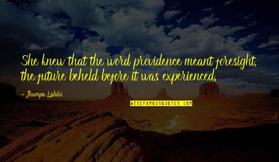 Curial Quotes By Jhumpa Lahiri: She knew that the word providence meant foresight,