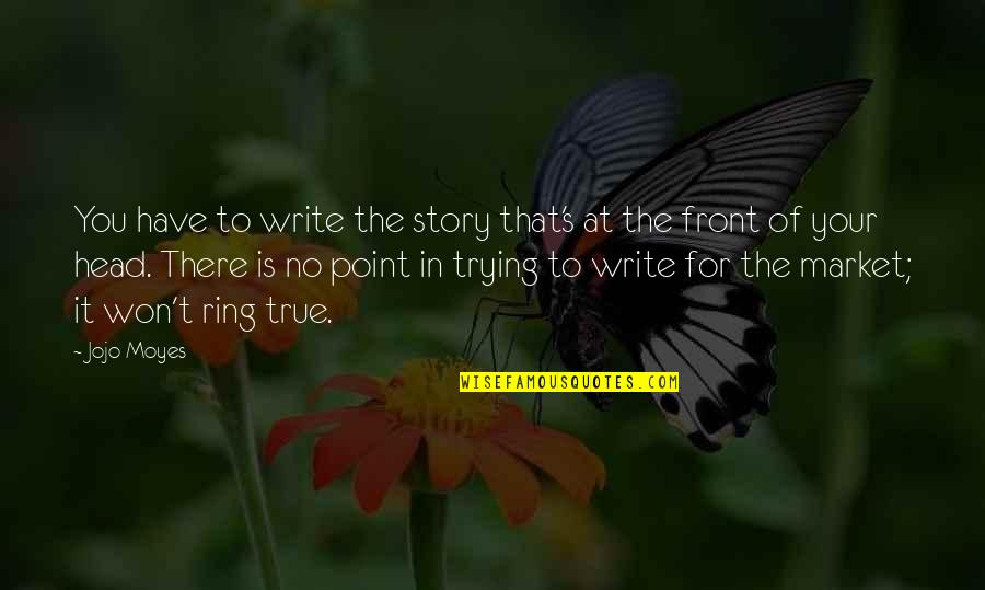 Curial Quotes By Jojo Moyes: You have to write the story that's at