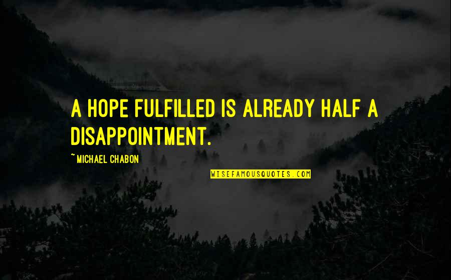 Curial Quotes By Michael Chabon: A hope fulfilled is already half a disappointment.