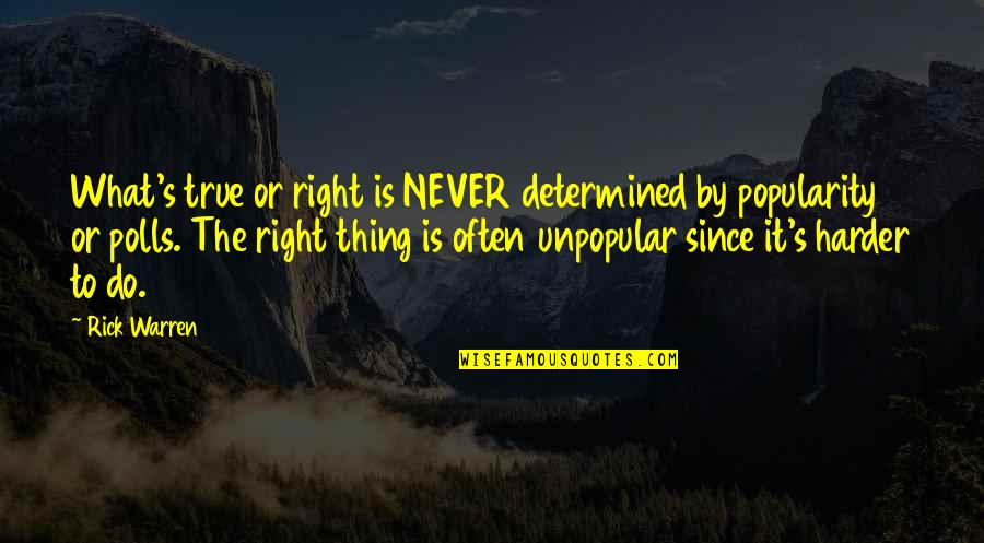 Curial Quotes By Rick Warren: What's true or right is NEVER determined by