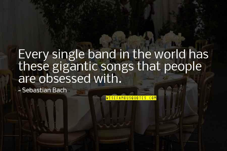 Curial Quotes By Sebastian Bach: Every single band in the world has these