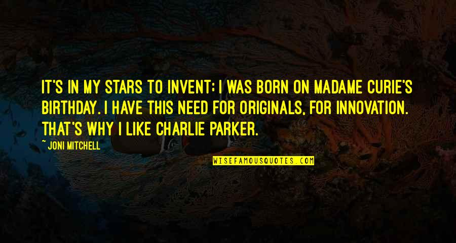 Curie's Quotes By Joni Mitchell: It's in my stars to invent; I was
