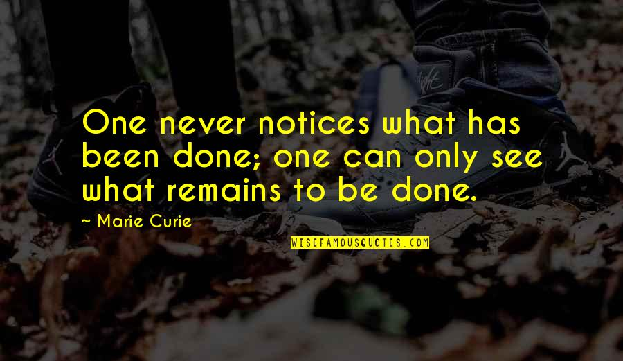 Curie's Quotes By Marie Curie: One never notices what has been done; one