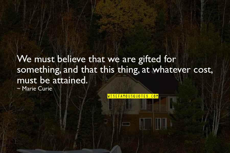 Curie's Quotes By Marie Curie: We must believe that we are gifted for