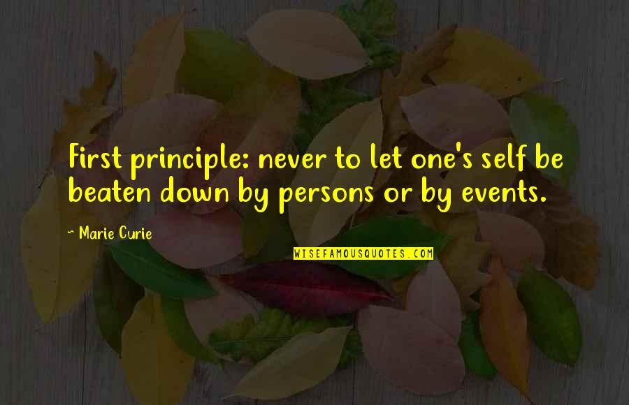Curie's Quotes By Marie Curie: First principle: never to let one's self be