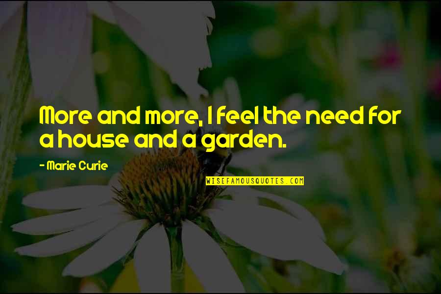 Curie's Quotes By Marie Curie: More and more, I feel the need for